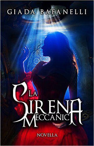 """i mondi fantastici: Recensione fantasy """"La sirena meccanica"""" http://imondifantastici.blogspot.it/2016/05/recensione-fantasy-la-sirena-meccanica.html"""