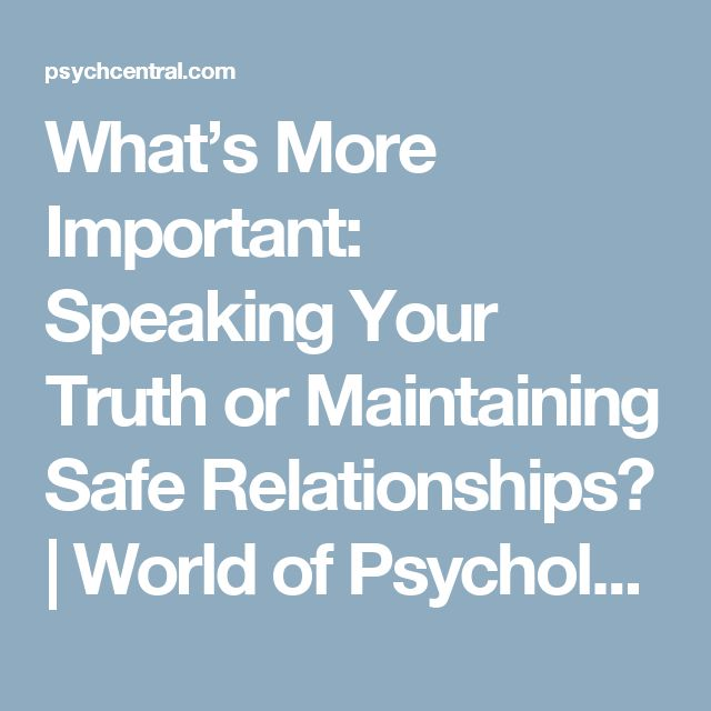What's More Important: Speaking Your Truth or Maintaining Safe Relationships? | World of Psychology
