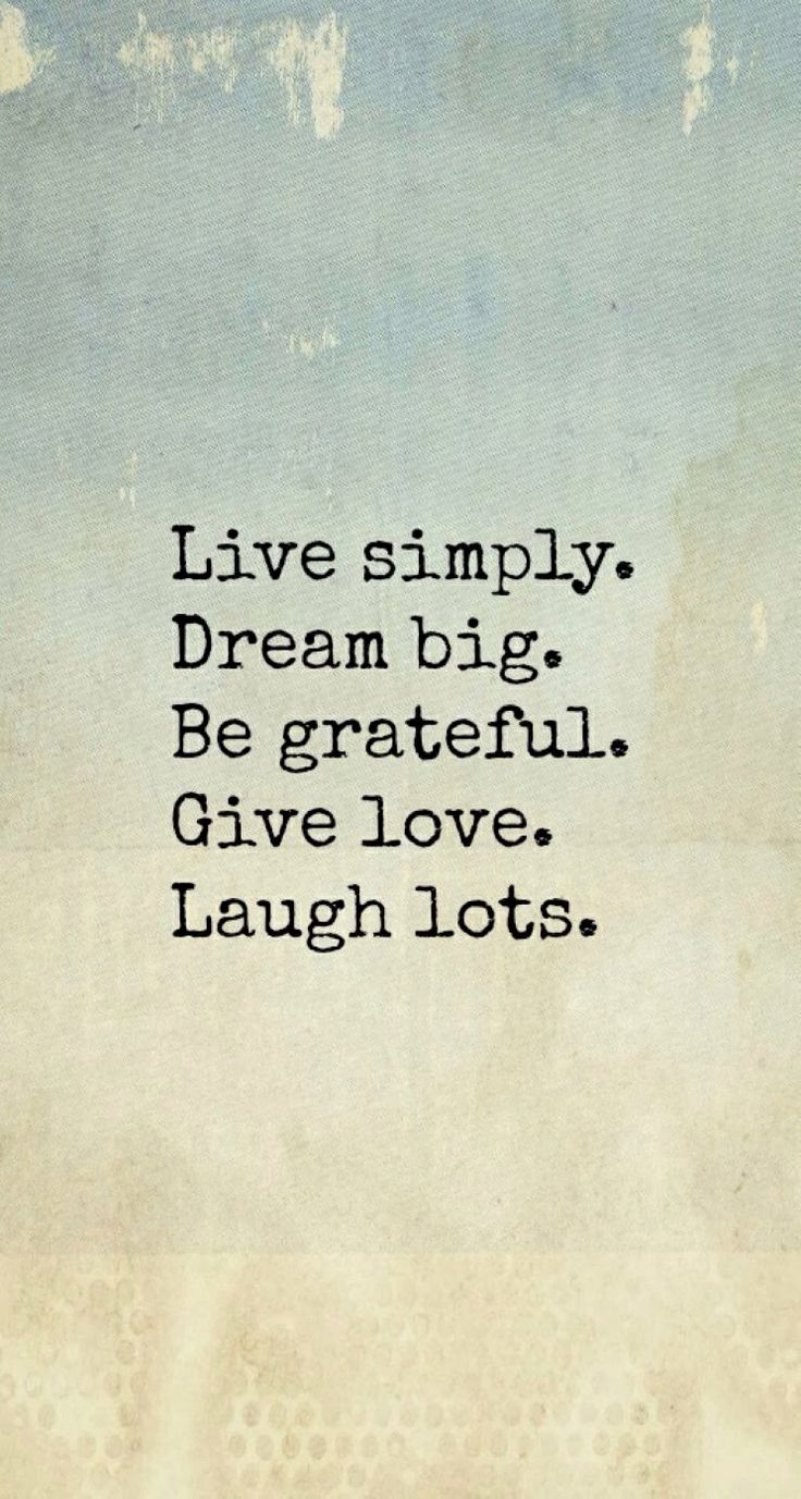 Iphone 5 wallpaper tumblr girly quotes - Live Simply Dream Big Be Grateful Give Love Laugh Lots This