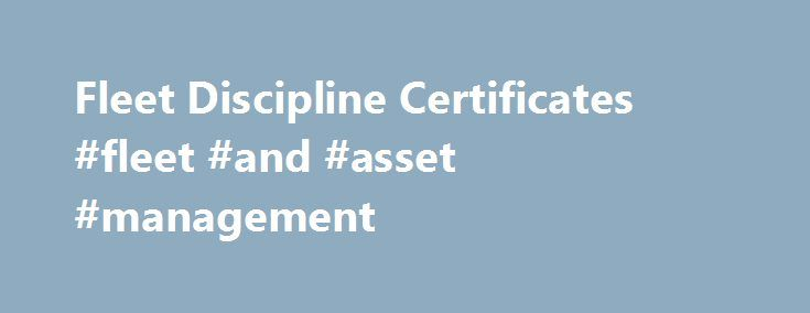 Fleet Discipline Certificates #fleet #and #asset #management http://china.nef2.com/fleet-discipline-certificates-fleet-and-asset-management/  # Fleet Discipline Certificates NEW! Fleet Discipline Certificates Gain Fleet Expertise One Discipline at a Time Perfect for Corporate Buyers, Service Provider Staff, and Busy Fleet Managers Pay for One Discipline at a Time NAFA s new Fleet Discipline Certificates give fleet managers, corporate buyers, fleet management company or service provider…