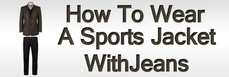 How To Wear A Sports Jacket With Jeans   Matching Denim And A Sport Coat