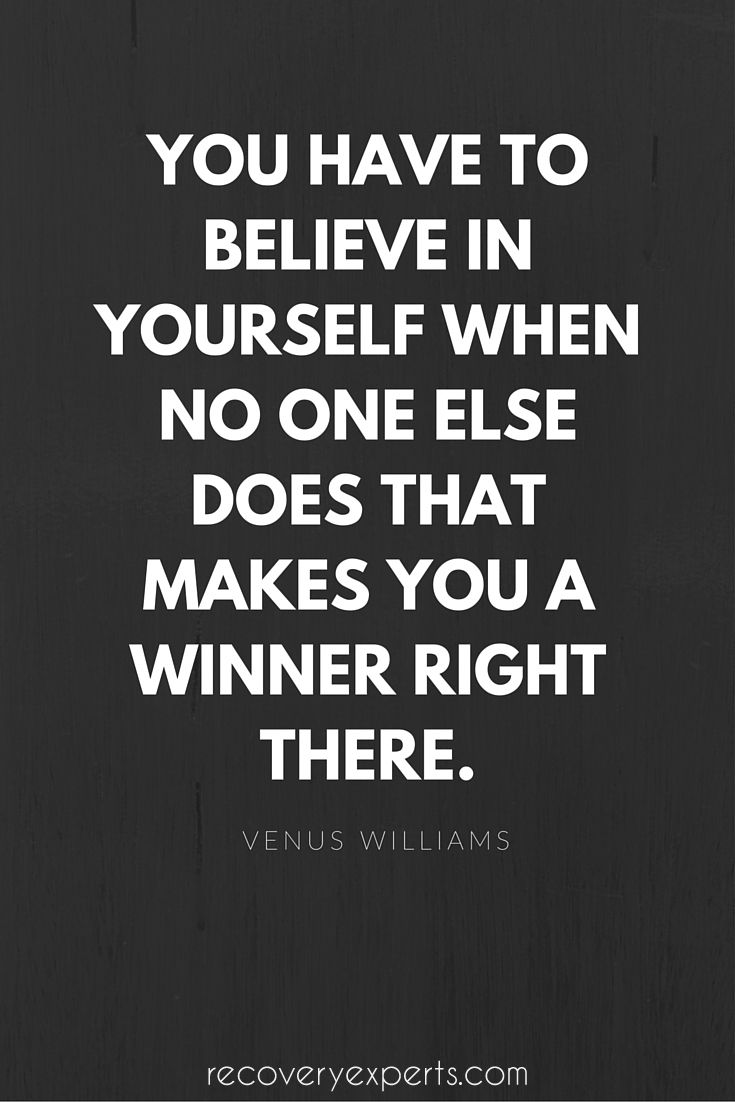 Motivational Quotes: You Have To Believe In Yourself When No One Else Does.