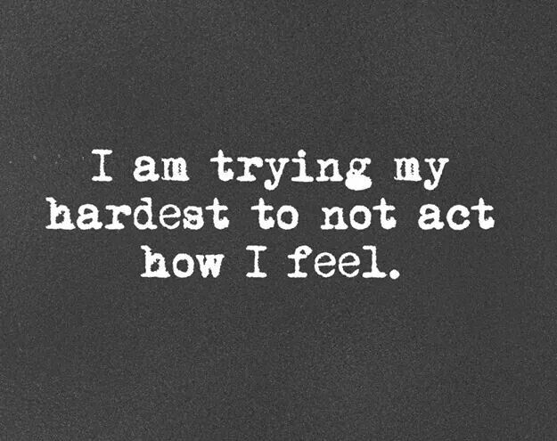 Boy is this the truth for me sometimes!  It's only human though.  No matter what you do, your feelings are sometimes surfaced.