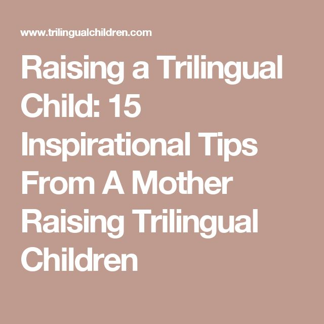 Raising a Trilingual Child: 15 Inspirational Tips From A Mother Raising Trilingual Children