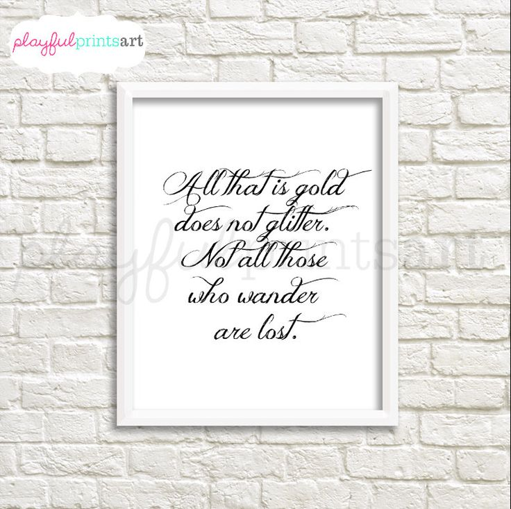 A personal favorite from my Etsy shop https://www.etsy.com/ca/listing/263561954/all-that-is-gold-jrr-tolkien-quote