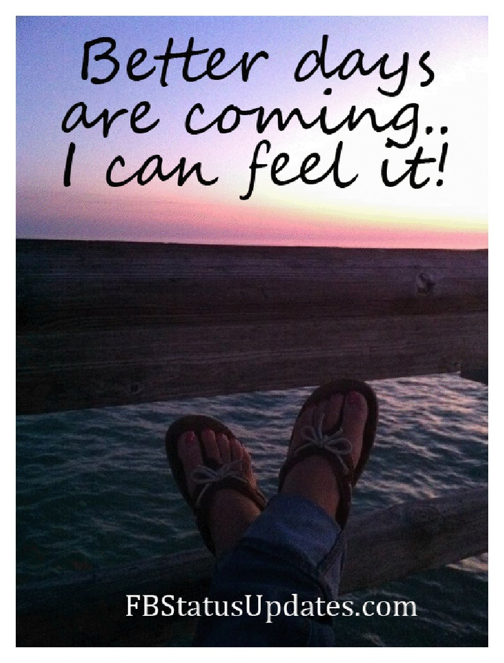 Google Image Result for http://www.facebookstatusupdates.org/wp-content/uploads/2012/04/1-better-days1.png: Inspiration Status, Wise, Funny, Inspiration Thoughts, Sayings Quotations Wis, Boards B Inspiration, Quotessay, I'M, Feelings