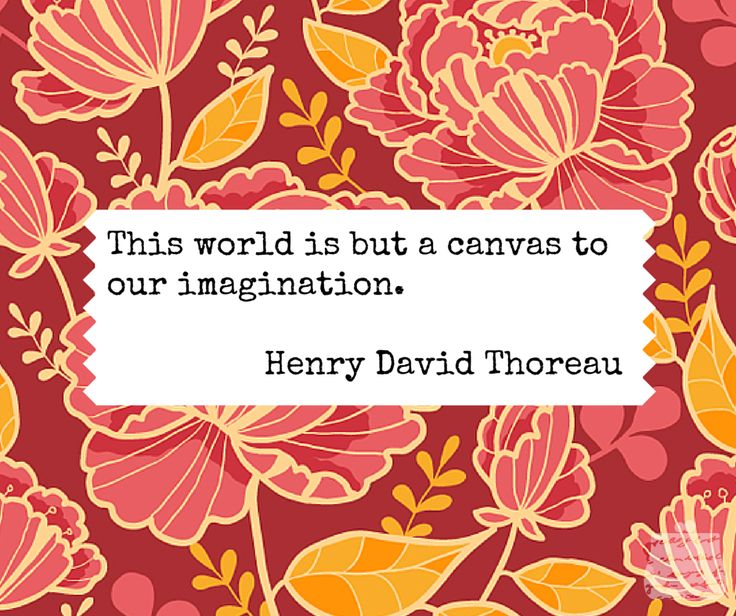 This world is but a canvas to our imagination. - Henry Thoreau -  #quotes #wisdom #inspiration #imagination #thoreau