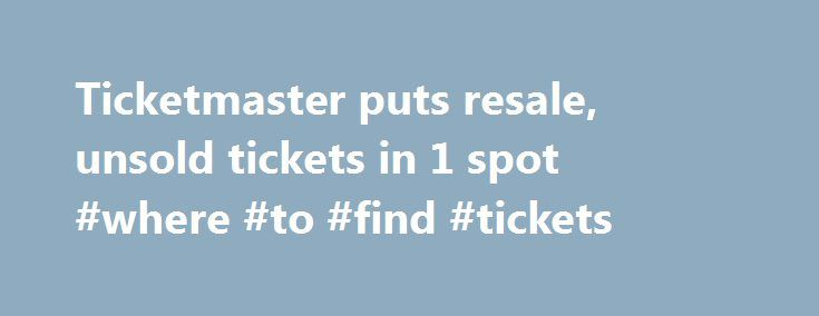 Ticketmaster puts resale, unsold tickets in 1 spot #where #to #find #tickets http://tickets.nef2.com/ticketmaster-puts-resale-unsold-tickets-in-1-spot-where-to-find-tickets/  YahooNews Ticketmaster puts resale, unsold tickets in 1 spot CAPTION CORRECTION CHANGES TICKETMASTER PLUS TO TM+ This Friday, Sept. 6, 2013 screen shot taken from a Ticketmaster website shows a seating chart for the Dolphins-Falcons football game on Sept. 22, 2013, on the Ticketmaster website displaying resale tickets…