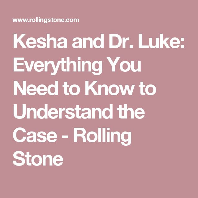 Kesha and Dr. Luke: Everything You Need to Know to Understand the Case - Rolling Stone