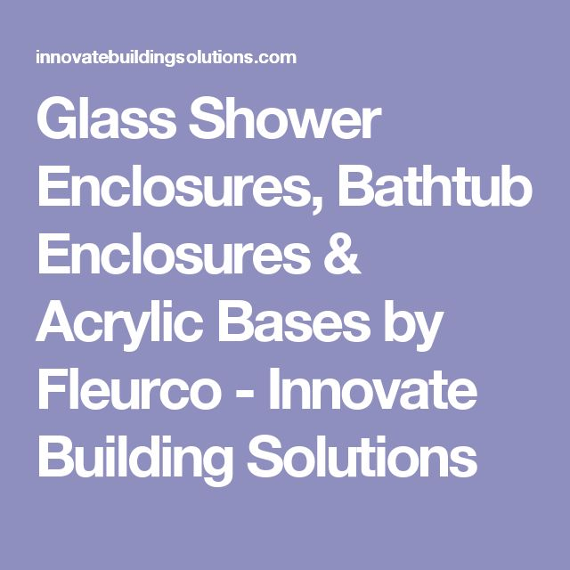 Glass Shower Enclosures, Bathtub Enclosures & Acrylic Bases by Fleurco - Innovate Building Solutions