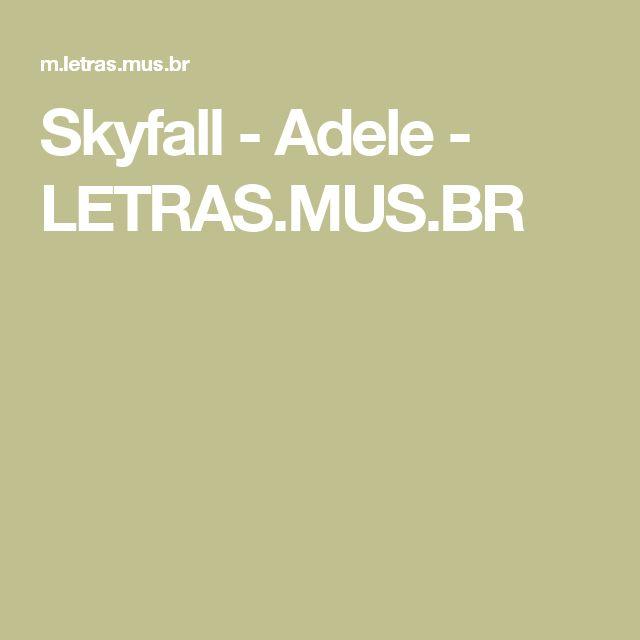 Skyfall - Adele - LETRAS.MUS.BR