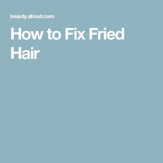 How to Fix Fried Hair