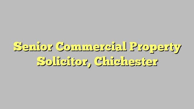 Senior Commercial Property Solicitor, Chichester