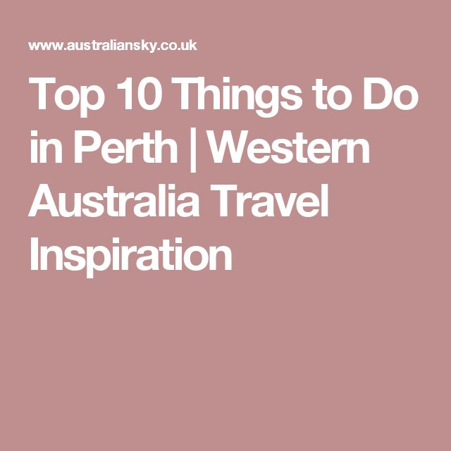 Top 10 Things to Do in Perth | Western Australia Travel Inspiration
