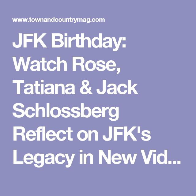 JFK Birthday: Watch Rose, Tatiana & Jack Schlossberg Reflect on JFK's Legacy in New Video