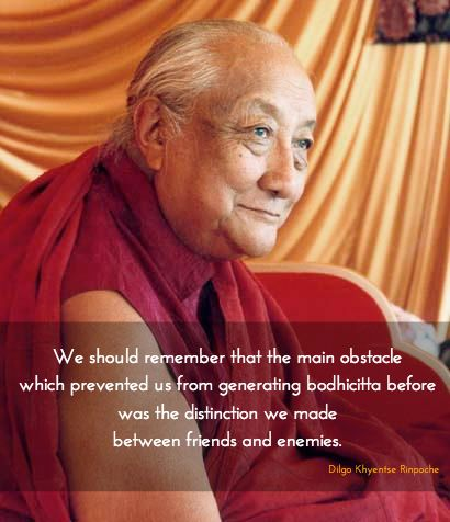 """The main obstacle to generate bodhicitta ~ Dilgo Khyentse Rinpoche http://justdharma.com/s/isqj2  We should remember that the main obstacle which prevented us from generating bodhicitta before was the distinction we made between friends and enemies.  – Dilgo Khyentse Rinpoche  from the book """"The Excellent Path to Enlightenment: Oral Teachings on the Root Text of Jamyang Khyentse Wangpo"""" ISBN: 978-1559390644…"""