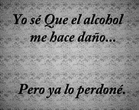 Ya perdoné al alcohol...