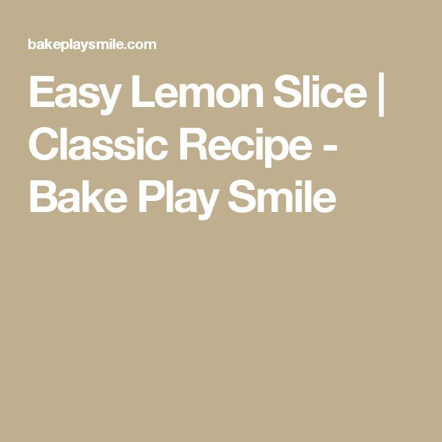 Easy Lemon Slice | Classic Recipe - Bake Play Smile