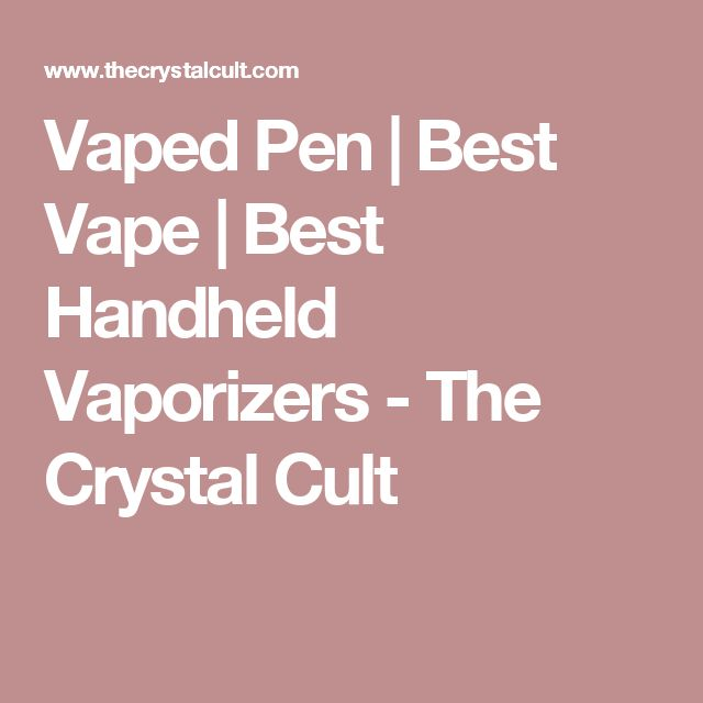 Vaped Pen | Best Vape | Best Handheld Vaporizers - The Crystal Cult