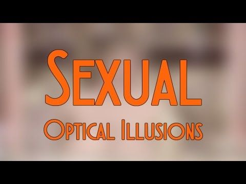 Sexual Optical Illusions That Prove You Have a Dirty Mind. (misleading illusion/ Sexy Optical Illusions) What you're about to see is a series of pictures tha...