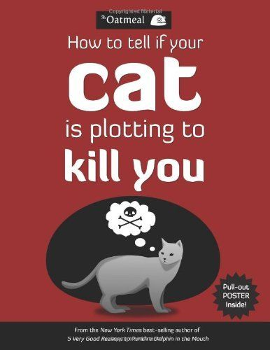 How to Tell If Your Cat Is Plotting to Kill You by The Oatmeal, http://www.amazon.com/dp/1449410243/ref=cm_sw_r_pi_dp_2TC0qb1PKS2Q5