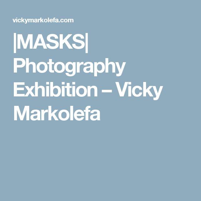 |MASKS| Photography Exhibition – Vicky Markolefa