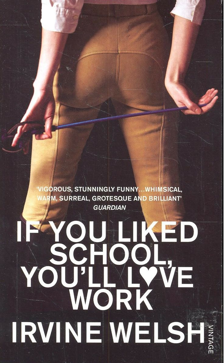 If You Liked School, You'll Love Work, Irvine Welsh.