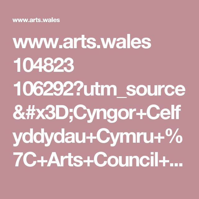 www.arts.wales 104823 106292?utm_source=Cyngor+Celfyddydau+Cymru+%7C+Arts+Council+of+Wales&utm_campaign=813f477037-Jobs-Opportunities-weekly-email&utm_medium=email&utm_term=0_12ad1848e3-813f477037-138973185&mc_cid=813f477037&mc_eid=e293ad952e