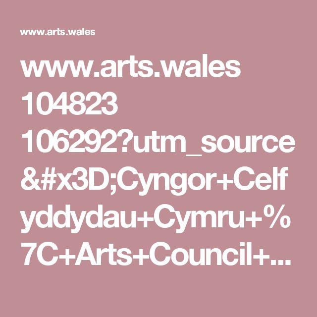 www.arts.wales 104823 106292?utm_source=Cyngor+Celfyddydau+Cymru+%7C+Arts+Council+of+Wales&utm_campaign=813f477037-Jobs-Opportunities-weekly-email&utm_medium=email&utm_term=0_12ad1848e3-813f477037-138973185&mc_cid=813f477037&mc_eid=e293ad952e