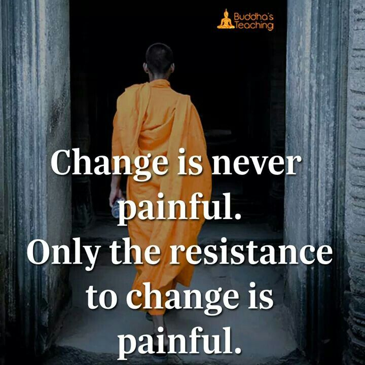 Change is never painful.