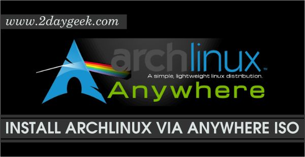 2daygeek.com Linux Tips, Tricks & News Today ! – Through on this article you will get idea to Install custom Arch Linux system easily through Arch Anywhere.