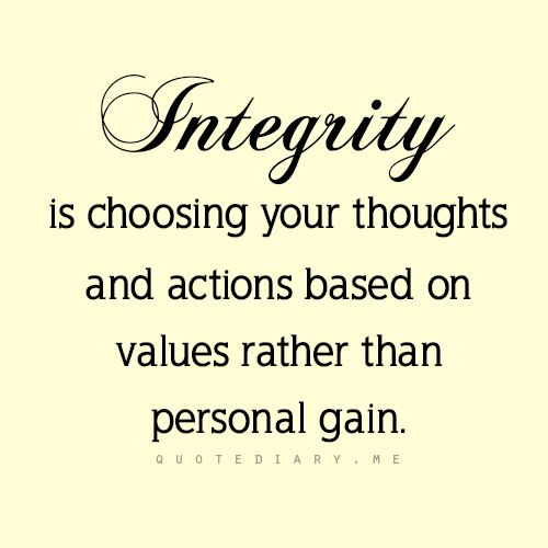 Values instead of personal gain. True integrity, and this is what you see what someone is really made of. and their true intentions.