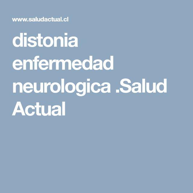 distonia enfermedad neurologica .Salud Actual