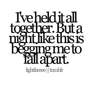 Please fall apart…it's healthy to cry and be sad sometimes. Without falling apart first we can't rebuild ourselves back together and to become even more stronger, wiser, happier, appreciative, courages.