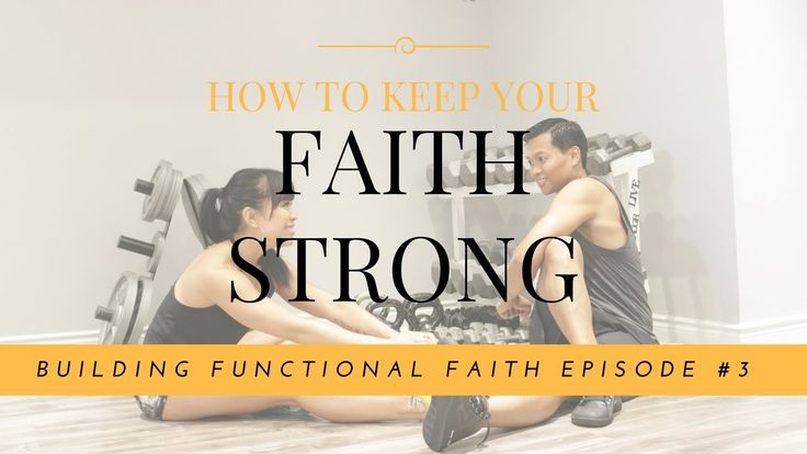 How To Keep Your Faith Strong - Building Functional Faith Episode #3