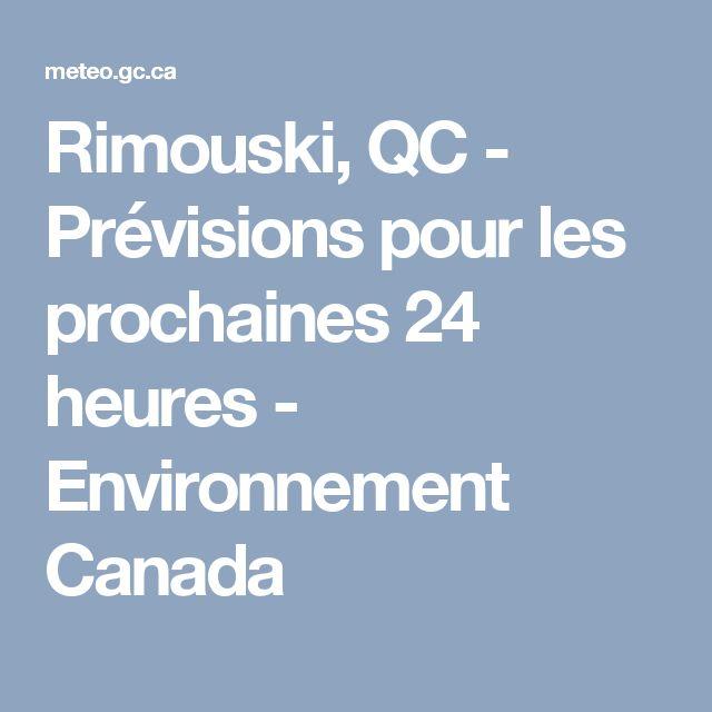 Rimouski,QC - Prévisions pour les prochaines 24 heures - Environnement Canada