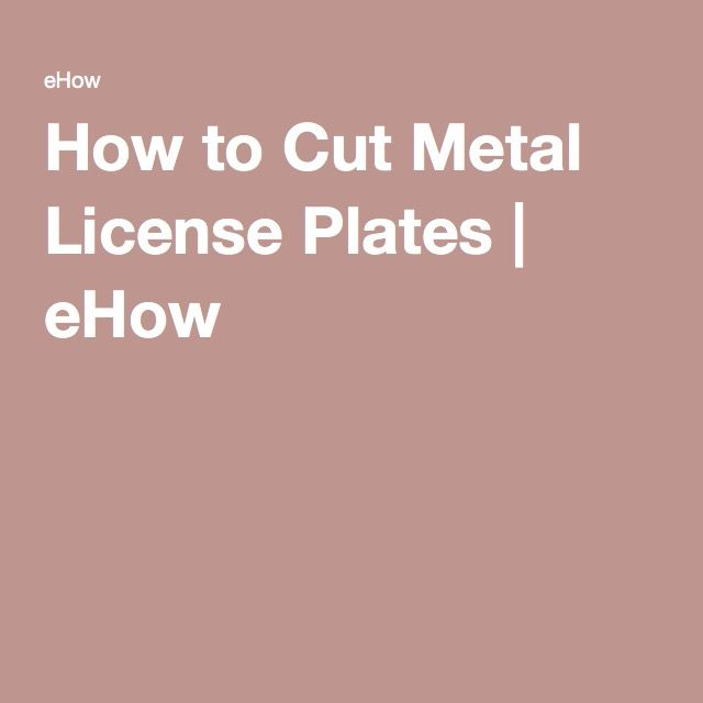 How to Cut Metal License Plates | eHow                              …                                                                                                                                                                                 More
