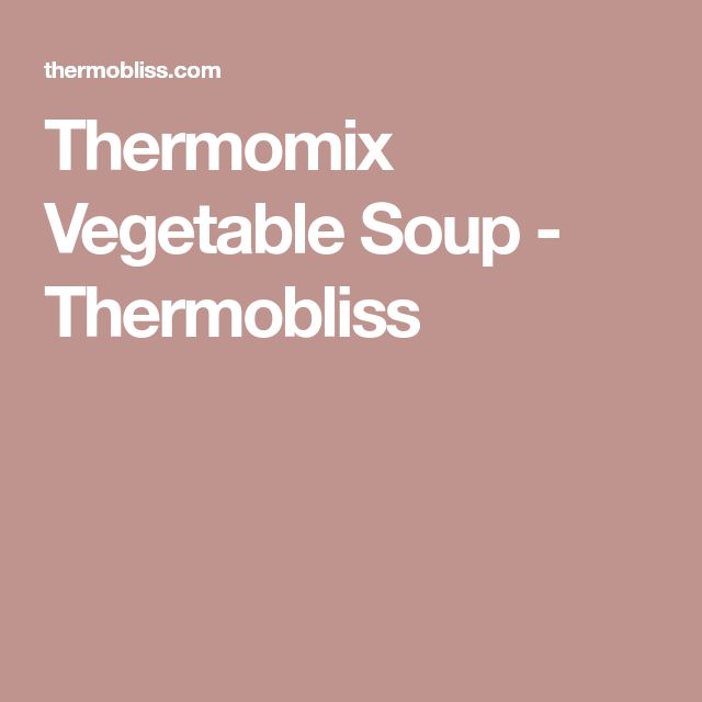 Thermomix Vegetable Soup - Thermobliss
