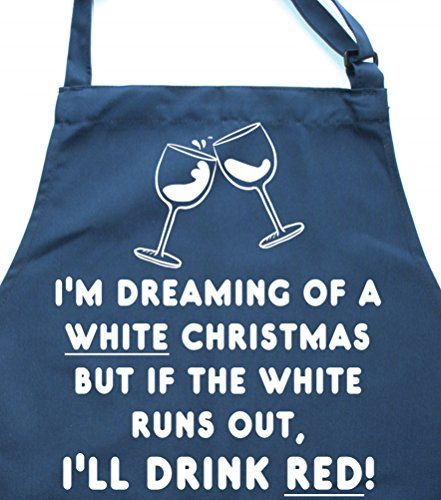 I'M DREAMING OF A WHITE CHRISTMAS BUT IF THE WHITE RUNS OUT I'LL DRINK RED! Navy Apron.