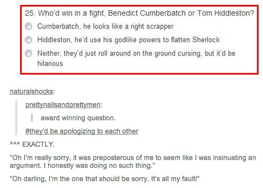 Too true, and it would be precious! | Benedict Cumberbatch vs. Tom Hiddleston>>> We are missing the point; how would they ever get in a fight?