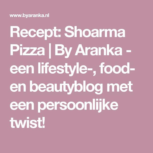Recept: Shoarma Pizza | By Aranka - een lifestyle-, food- en beautyblog met een persoonlijke twist!