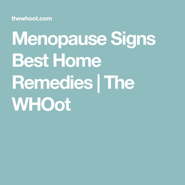 Menopause Signs Best Home Remedies   The WHOot