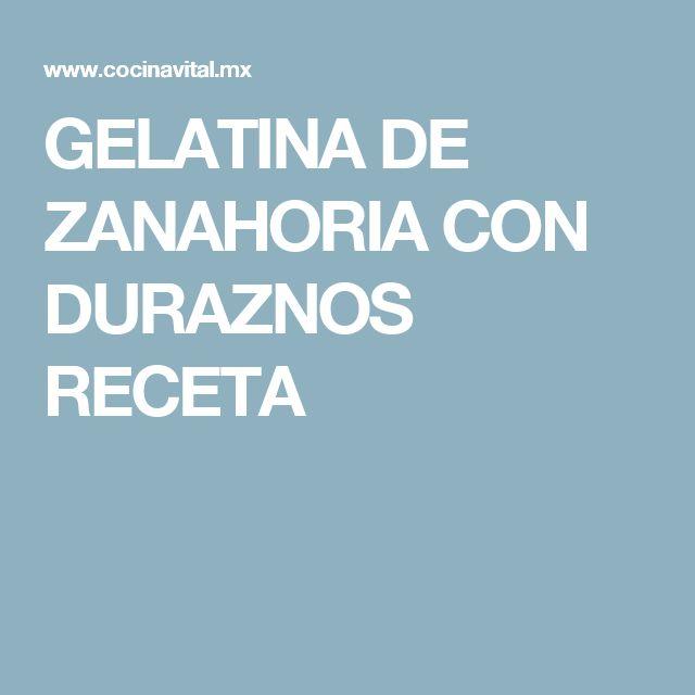 GELATINA DE ZANAHORIA CON DURAZNOS RECETA