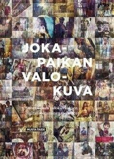 Jokapaikan valokuva :  suomalaisen valokuvauksen digitalisoituminen 1992-2015 / Merja Salo ; Sari Karttunen, teksti.