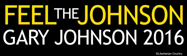 Feel the Johnson - Gary Johnson 2016 Bumper Sticker If you're tired of the same…