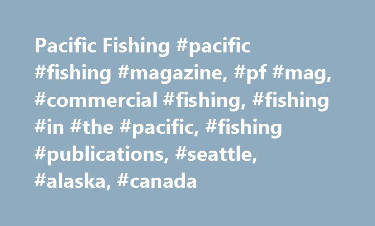 Pacific Fishing #pacific #fishing #magazine, #pf #mag, #commercial #fishing, #fishing #in #the #pacific, #fishing #publications, #seattle, #alaska, #canada http://pittsburgh.remmont.com/pacific-fishing-pacific-fishing-magazine-pf-mag-commercial-fishing-fishing-in-the-pacific-fishing-publications-seattle-alaska-canada/  # Pacific Fishing | Classifieds For private parties only: not intended for commercial business $25 for first 30 words. / $0.50 a word after 30 words / $10 per photo I am…