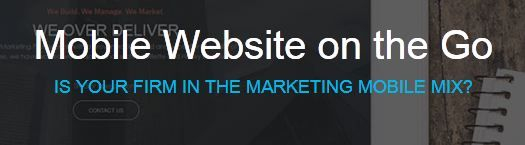 Mobile Website on the Go IS YOUR FIRM IN THE MARKETING MOBILE MIX? Mobile Content Optimization Mobile Marketing for businesses is a critical part of the marketing.: http://www.mediasmack.net/services/mobile-website/