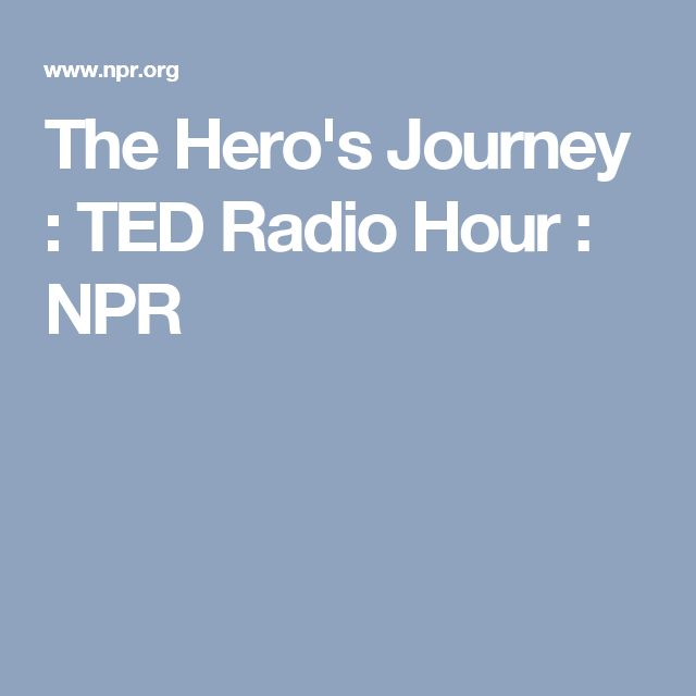 The Hero's Journey : TED Radio Hour : NPR                                                                                                                                                                                 More