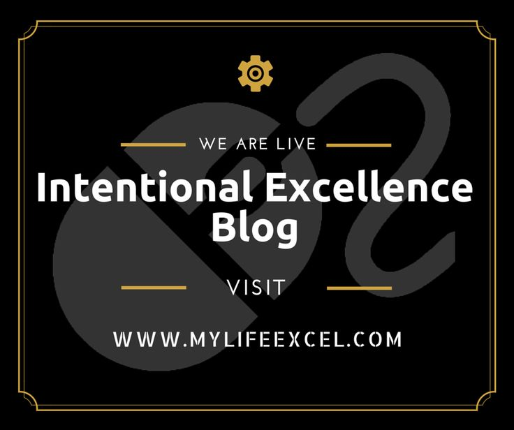 Intentional Excellence Blog is live! Visit www.mylifeexcel.com and make sure you sign up for the weekly newsletter. See you in your mail box.