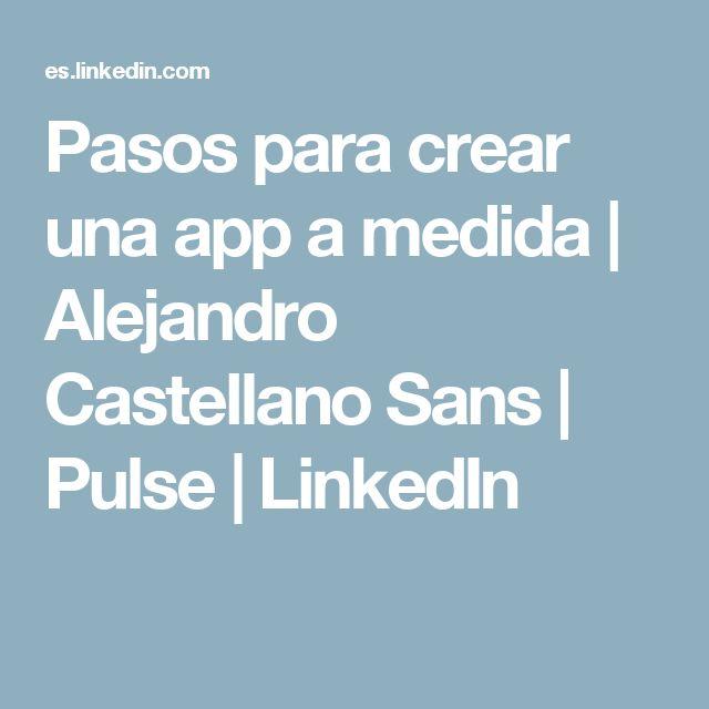 Pasos para crear una app a medida | Alejandro Castellano Sans | Pulse | LinkedIn